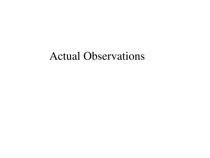 Actual Observations