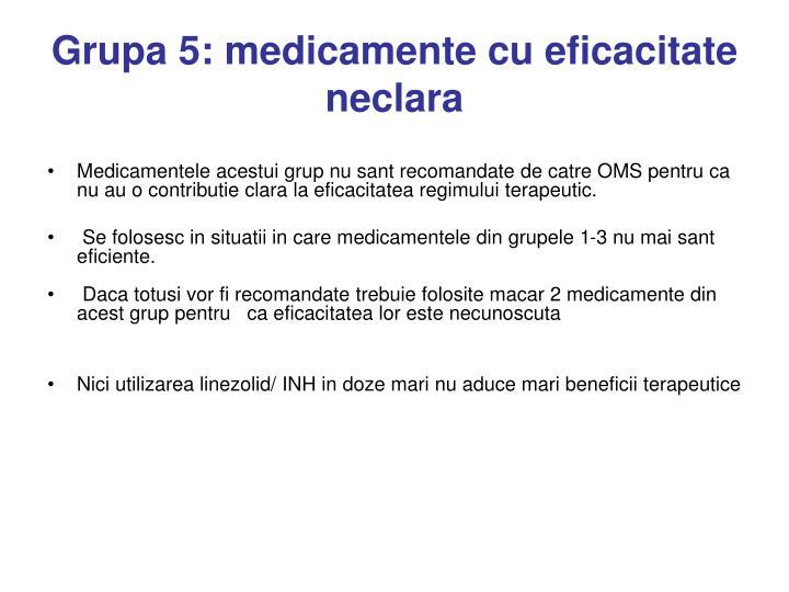 Grupa 5: medicamente cu eficacitate neclara
