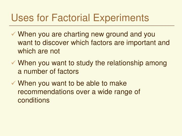 Uses for Factorial Experiments