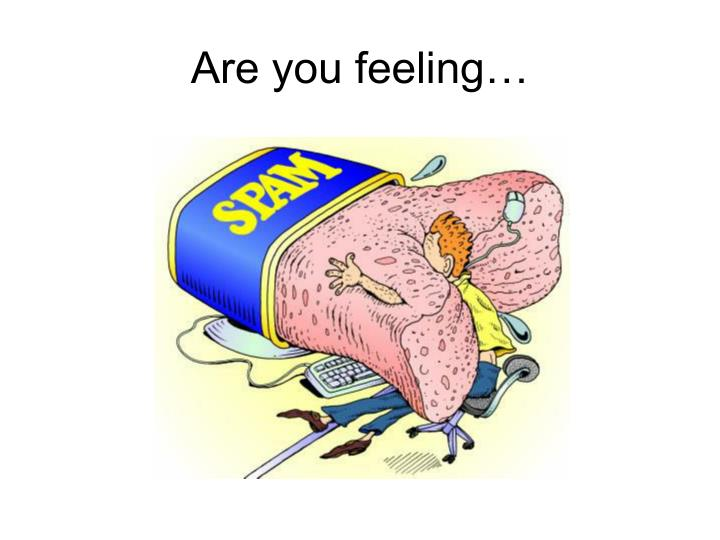 Are you feeling…