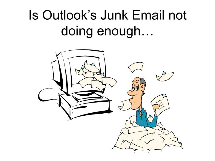 Is Outlook's Junk Email not doing enough…