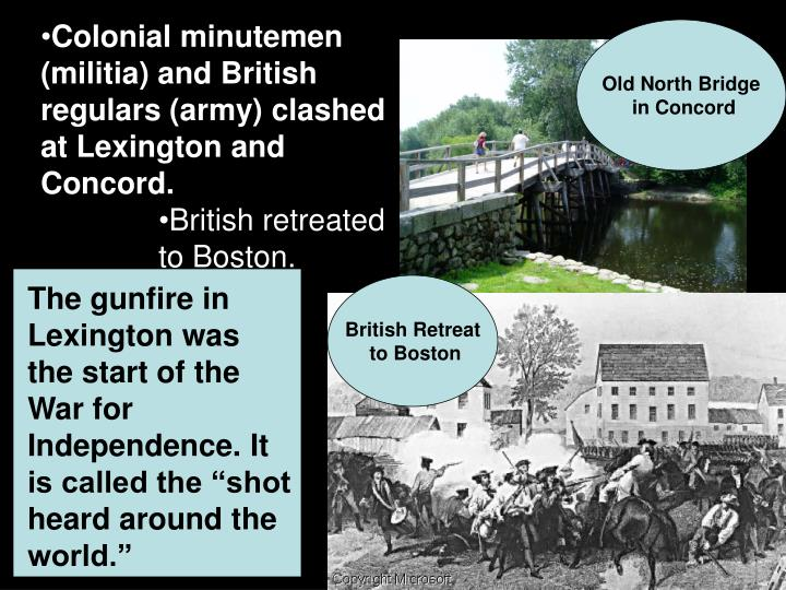 Colonial minutemen (militia) and British regulars (army) clashed at Lexington and Concord.