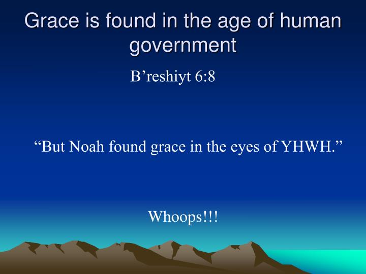Grace is found in the age of human government