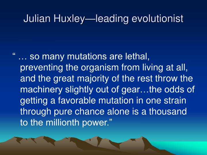 Julian Huxley—leading evolutionist