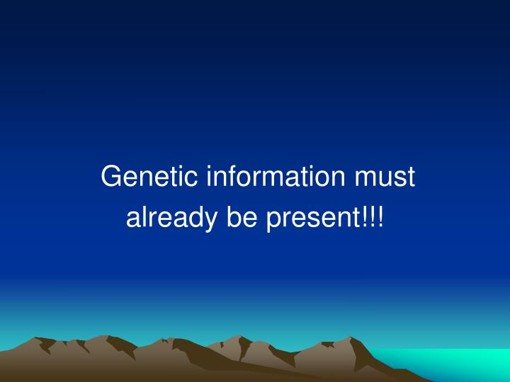 Genetic information must