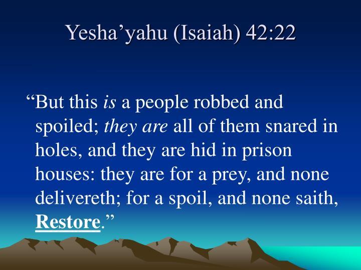 Yesha'yahu (Isaiah) 42:22
