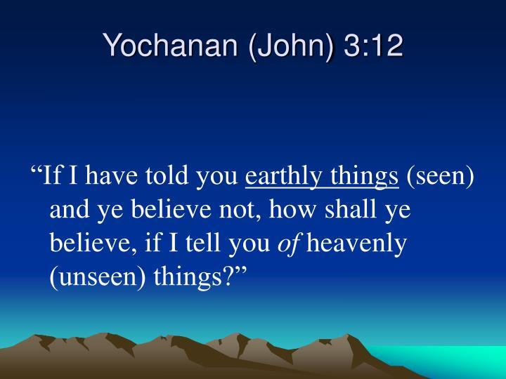 Yochanan (John) 3:12