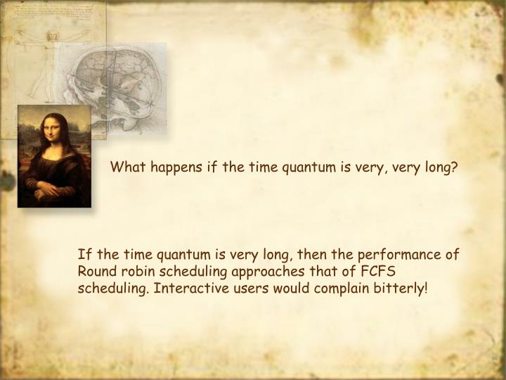 What happens if the time quantum is very, very long?