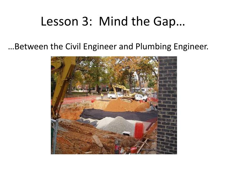 Lesson 3:  Mind the Gap…