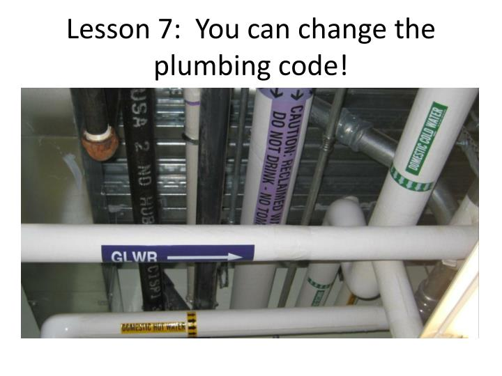 Lesson 7:  You can change the plumbing code!