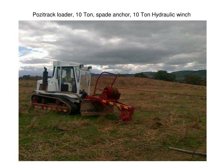 Pozitrack loader, 10 Ton, spade anchor, 10 Ton Hydraulic winch