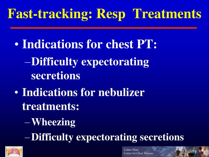 Fast-tracking: Resp  Treatments