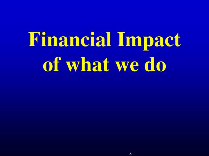 Financial Impact of what we do