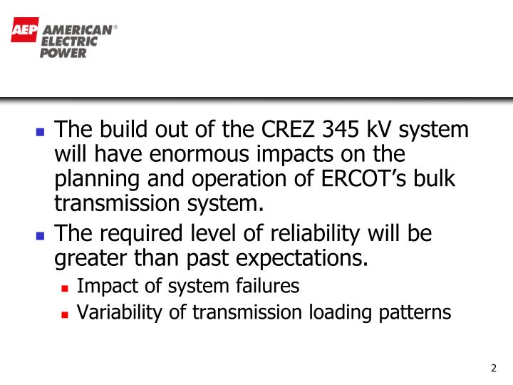 The build out of the CREZ 345 kV system will have enormous impacts on the planning and operation of ...