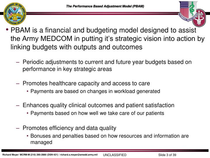 PBAM is a financial and budgeting model designed to assist the Army MEDCOM in putting it's strateg...