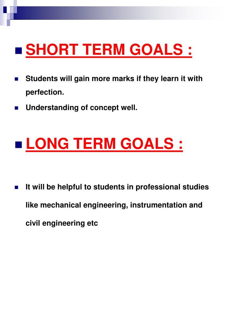 SHORT TERM GOALS :