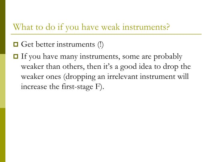 What to do if you have weak instruments?
