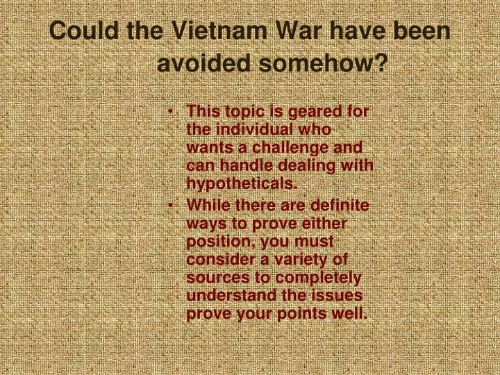 Could the Vietnam War have been avoided somehow?