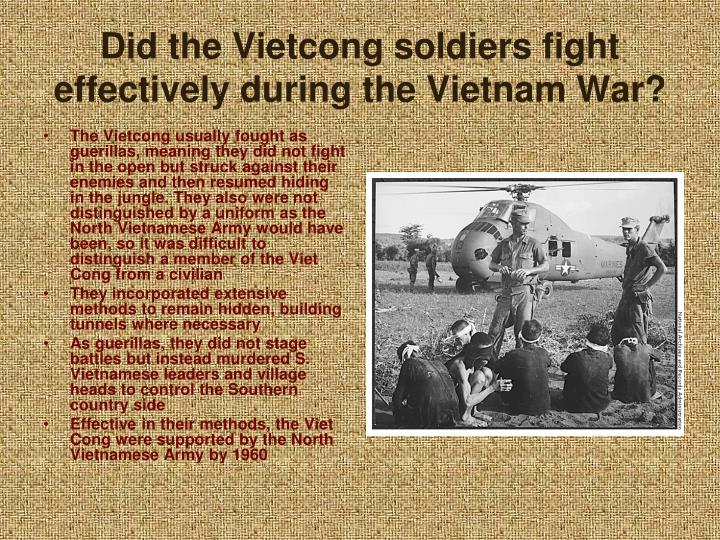 Did the Vietcong soldiers fight effectively during the Vietnam War?