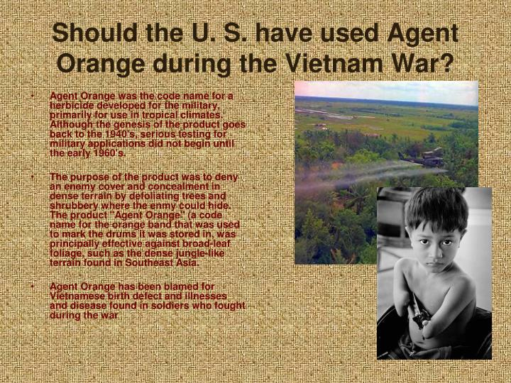 Should the U. S. have used Agent Orange during the Vietnam War?