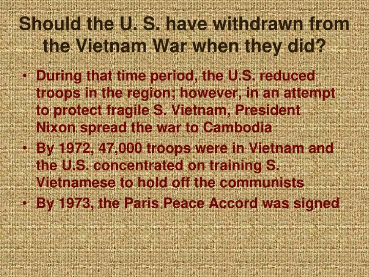 Should the U. S. have withdrawn from the Vietnam War when they did?