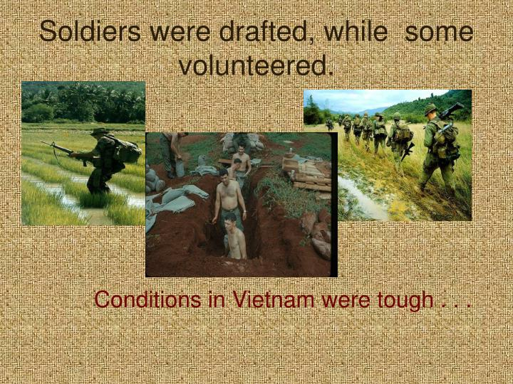 Soldiers were drafted, while  some volunteered.