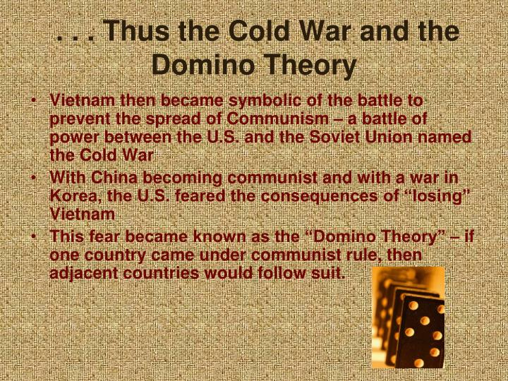 . . . Thus the Cold War and the Domino Theory