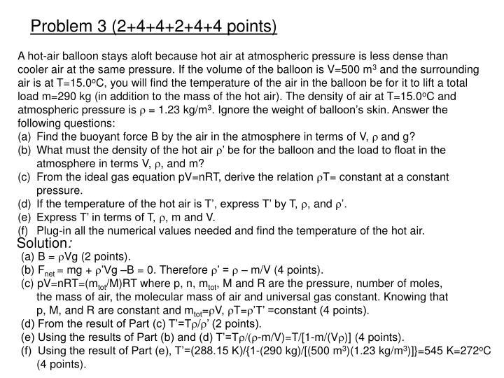 A hot-air balloon stays aloft because hot air at atmospheric pressure is less dense than