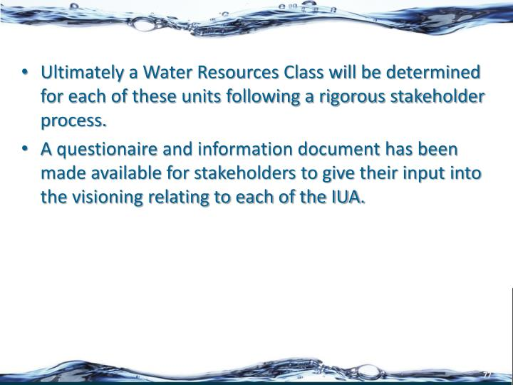 Ultimately a Water Resources Class will be determined for each of these units following a rigorous stakeholder process.