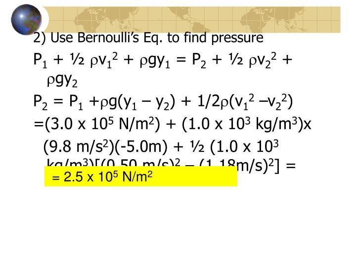 2) Use Bernoulli's Eq. to find pressure