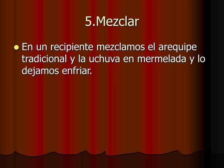 5.Mezclar