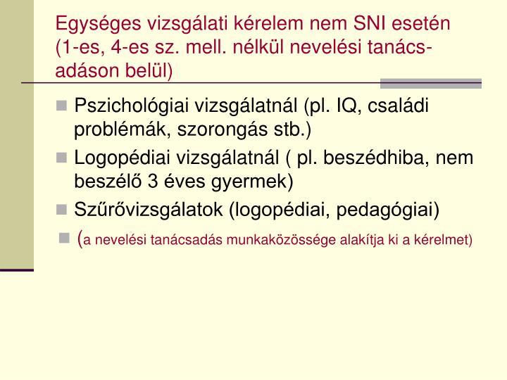 Egységes vizsgálati kérelem nem SNI esetén (1-es, 4-es sz. mell. nélkül nevelési tanács-adáson belül)