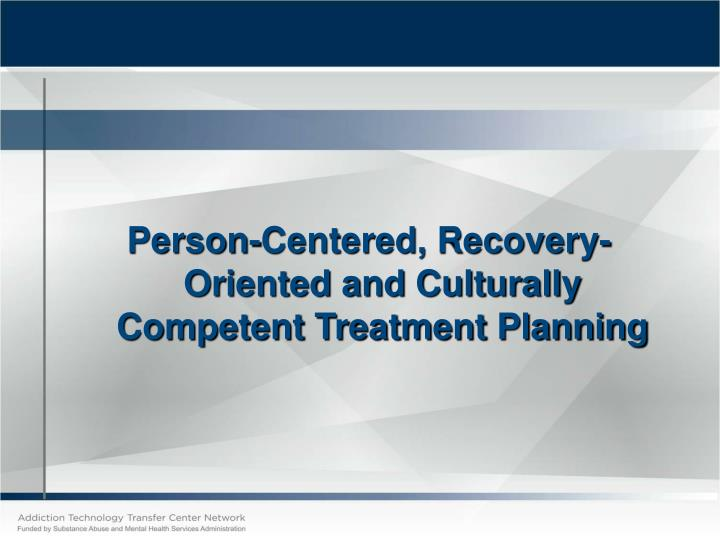 Person-Centered, Recovery-Oriented and Culturally Competent Treatment Planning