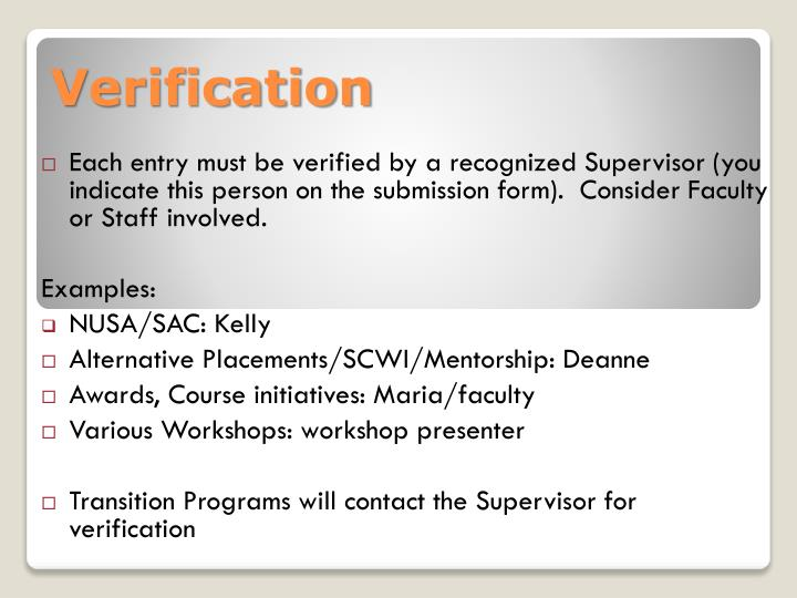 Each entry must be verified by a recognized Supervisor (you indicate this person on the submission form).  Consider Faculty or Staff involved.