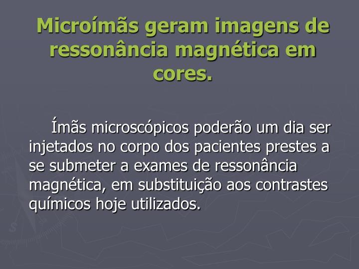 Microímãs geram imagens de ressonância magnética em cores.