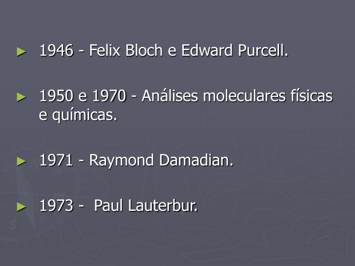 1946 - Felix Bloch e Edward Purcell.