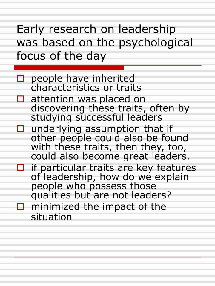 Early research on leadership was based on the psychological focus of the day