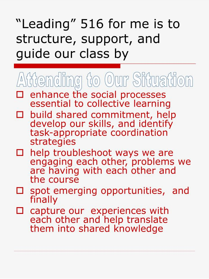 """Leading"" 516 for me is to structure, support, and guide our class by"