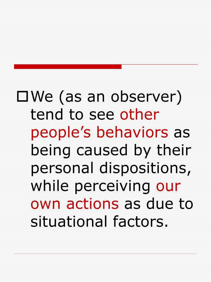 We (as an observer) tend to see
