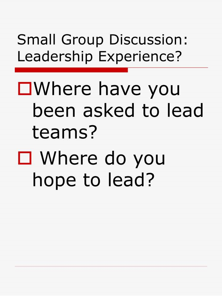 Small Group Discussion: Leadership Experience?
