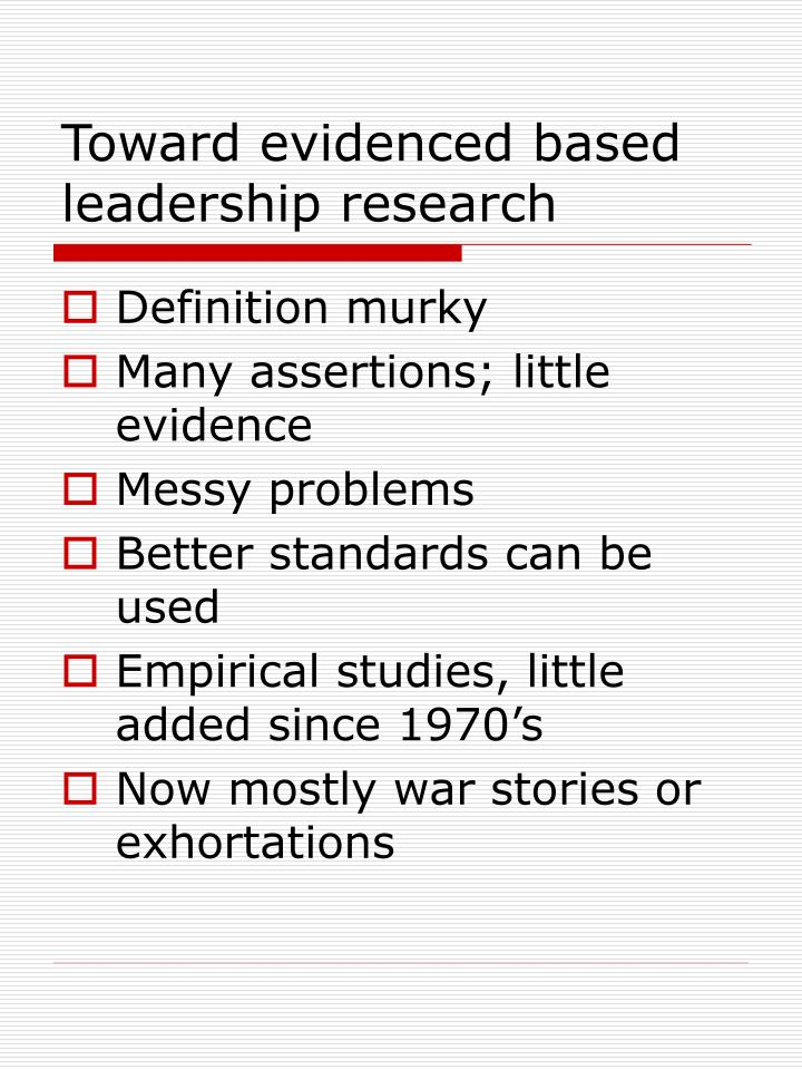 Toward evidenced based leadership research