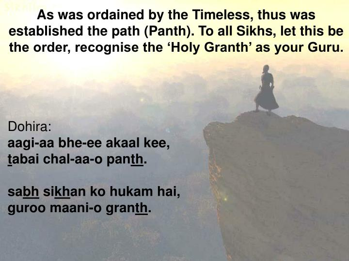 As was ordained by the Timeless, thus was established the path (Panth).