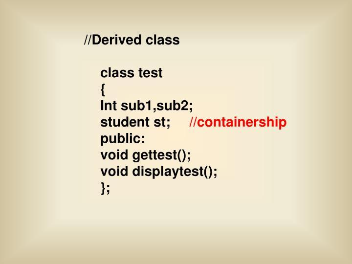 //Derived class