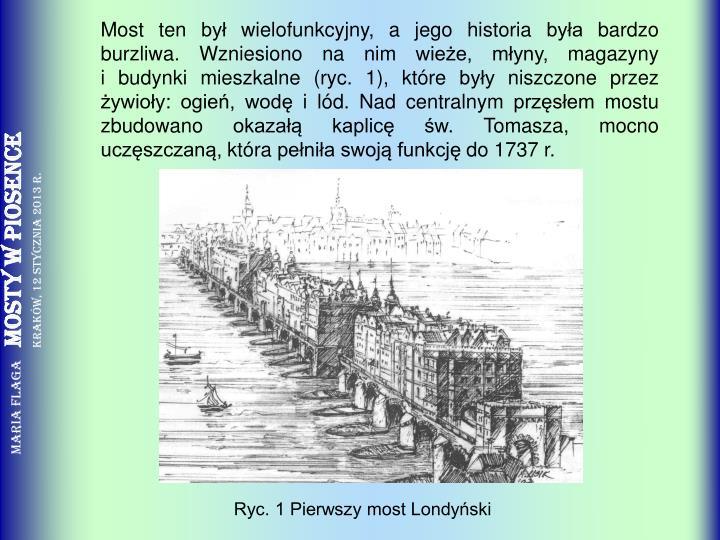 Most ten był wielofunkcyjny, a jego historia była bardzo burzliwa. Wzniesiono na nim wieże, młyny, magazyny