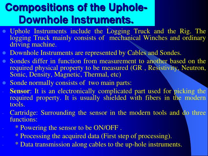 Compositions of the uphole downhole instruments