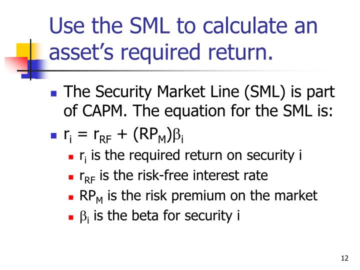 Use the SML to calculate an asset's required return.