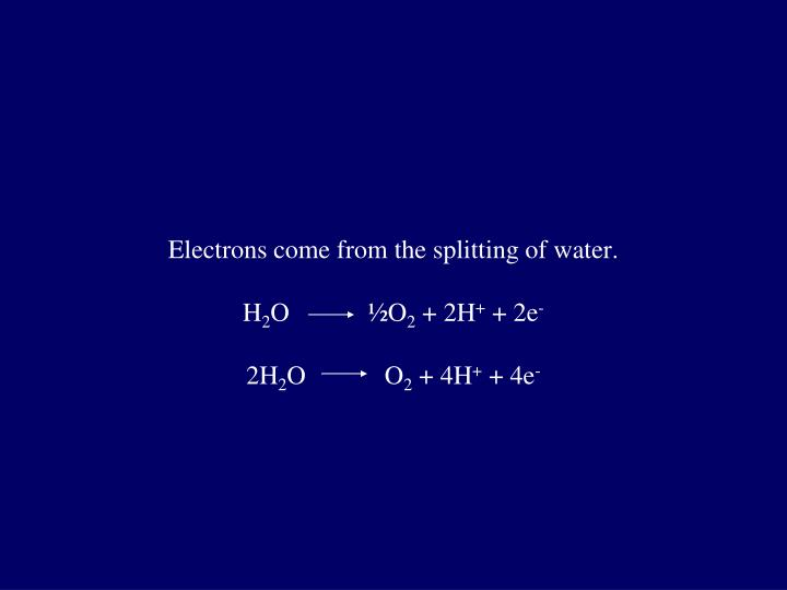 Electrons come from the splitting of water.