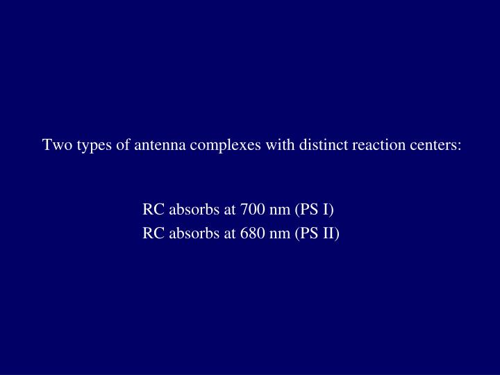Two types of antenna complexes with distinct reaction centers:
