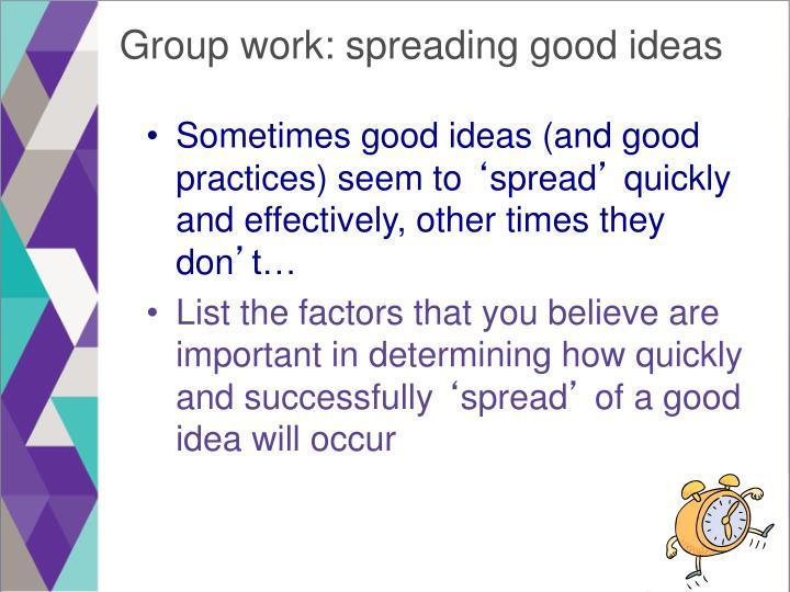 Group work: spreading good ideas
