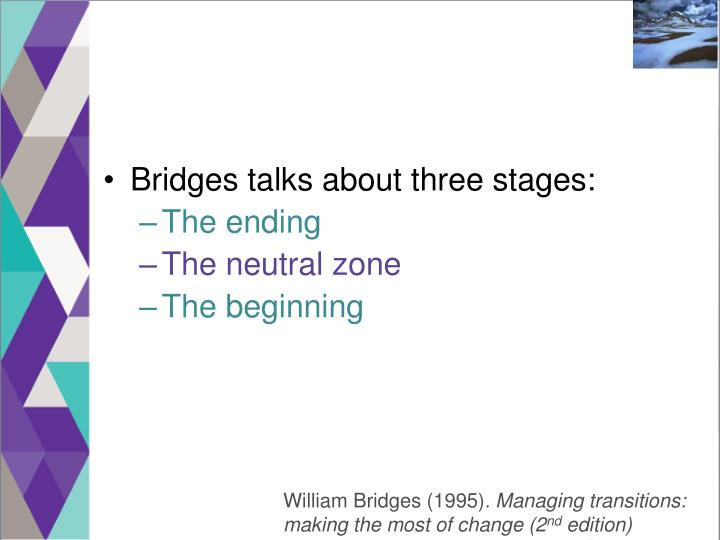 Bridges talks about three stages: